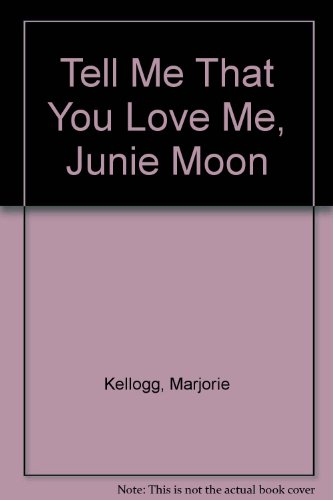 Tell Me That You Love Me, Junie Moon (0844668206) by Marjorie Kellogg