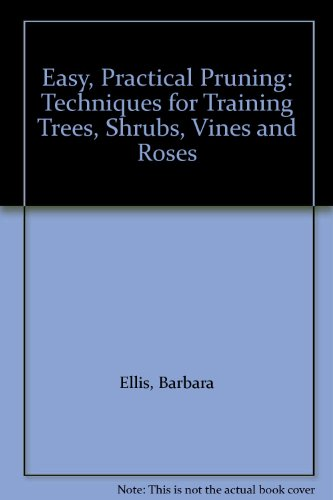 9780844669953: Easy, Practical Pruning: Techniques for Training Trees, Shrubs, Vines and Roses
