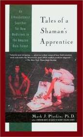 Tales of a Shaman's Apprentice: An Ethnobotanist Searches for New Medicines in the Amazon Rain ...