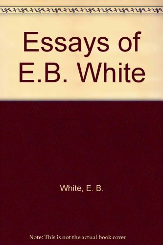 9780844671956: Essays of E.B. White