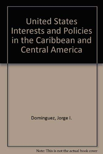 U.S. Interests and Policies in the Caribbean and Central America (AEI special analyses): Dominguez,...