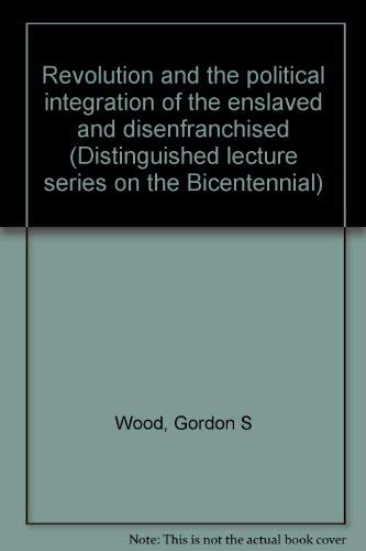 9780844713045: Revolution and the political integration of the enslaved and disenfranchised (Distinguished lecture series on the Bicentennial)