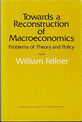 Towards a Reconstruction of Macroeconomics: Problems of: Fellner, William