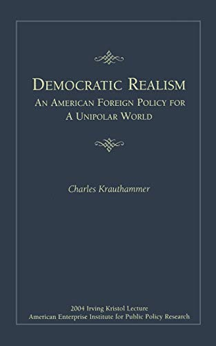 9780844713885: Democratic Realism: An American Foreign Policy for a Unipolar World (Irving Kristol Lecture)