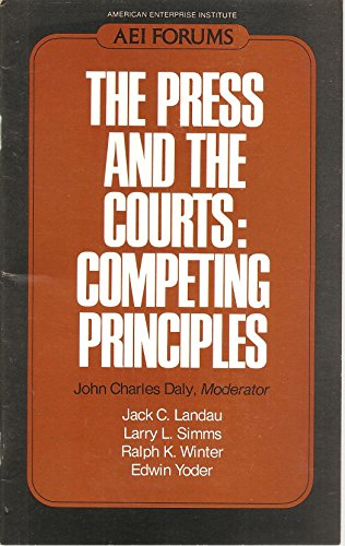 The Press and the courts: Competing principles: American Enterprise Institute