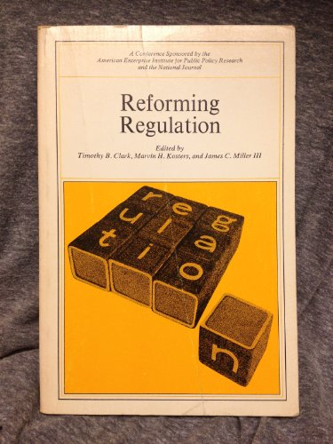 Reforming regulation. A. E. I. Symposia, American Enterprise Institute for Public Policy Research ...