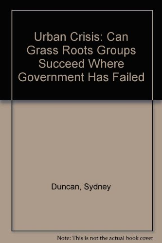 Urban Crisis: Can Grass Roots Groups Succeed Where Government Has Failed: Sydney Duncan