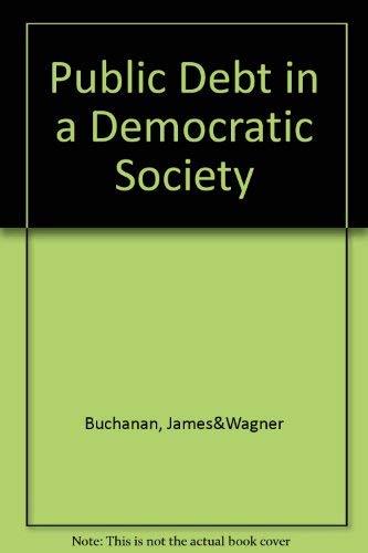 9780844730554: Public Debt in a Democratic Society