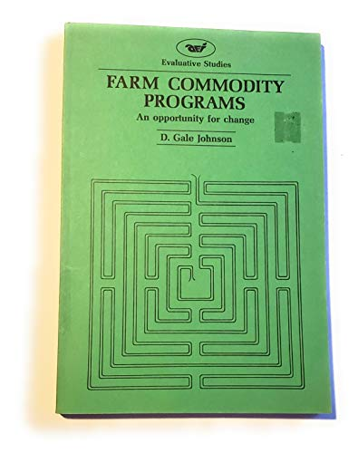 Farm commodity programs;: An opportunity for change (Evaluative studies): Johnson, D. Gale