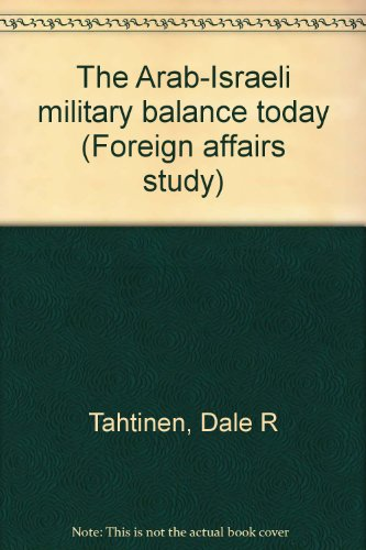 The Arab-Israeli military balance today (Foreign affairs study): Dale R Tahtinen