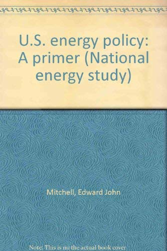 U.S. energy policy: A primer (National energy study): Edward John Mitchell