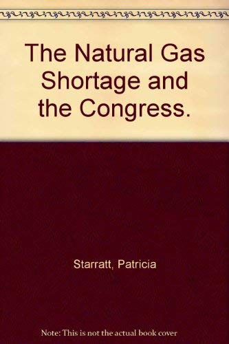 The Natural Gas Shortage and the Congress.: Starratt, Patricia