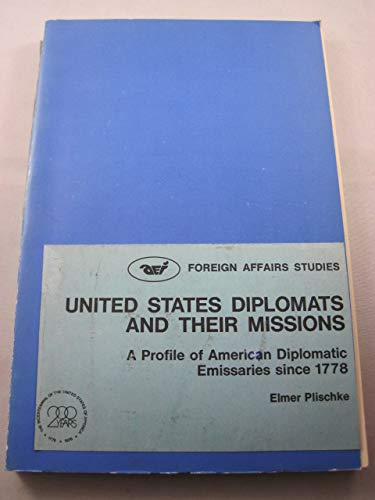 9780844731537: United States diplomats and their missions: A profile of American diplomatic emissaries since 1778 (Foreign affairs study)