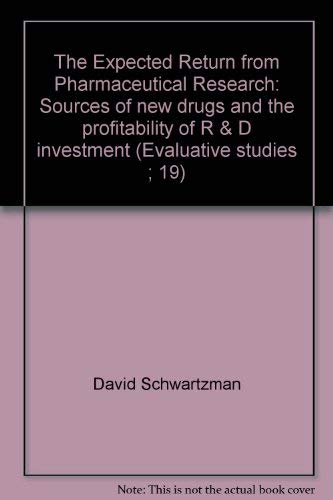 The Expected Return from Pharmaceutical Research: Sources of new drugs and the profitability of R &...