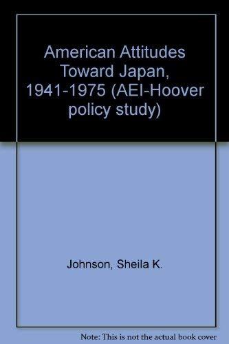 9780844731797: American Attitudes Toward Japan, 1941-1975 (AEI-Hoover policy studies)