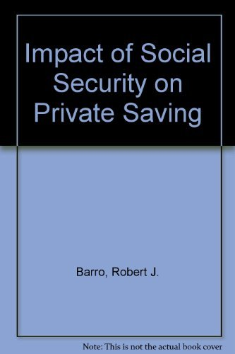 Impact of Social Security on Private Saving (Studies in social security and retirement policy): ...