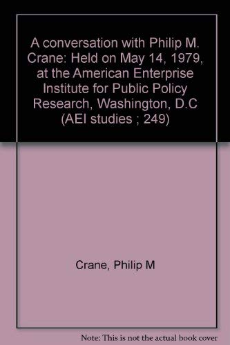 9780844733524: A conversation with Philip M. Crane: Held on May 14, 1979, at the American Enterprise Institute for Public Policy Research, Washington, D.C (AEI studies ; 249)