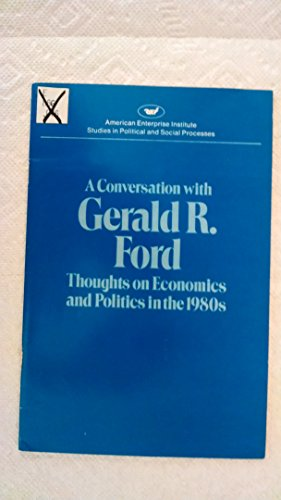 Conversation with Gerald Ford: Thoughts on Economics and Politics in the 1980's (Studies in ...