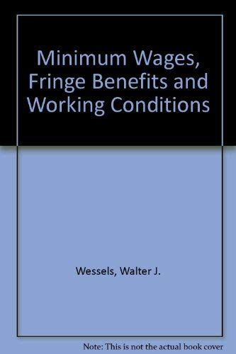 Minimum Wages, Fringe Benefits and Working Conditions (0844734136) by Walter J. Wessels