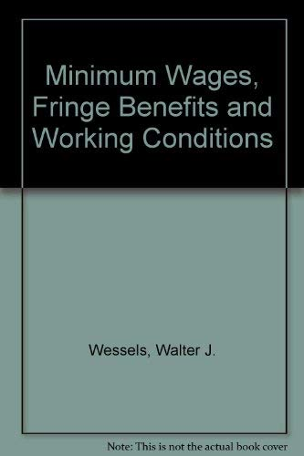 Minimum Wages, Fringe Benefits and Working Conditions (AEI studies ; 304) (0844734144) by Walter J. Wessels