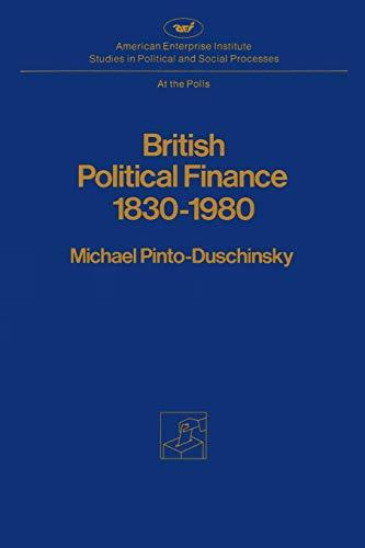 9780844734521: British Political Finance 1830-1980