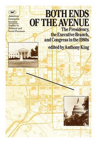 Both Ends of the Avenue: The Presidency, the Executive Branch and Congress in the 1980s