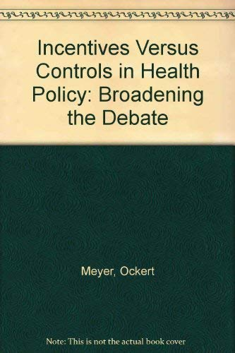 Incentives Vs. Controls in Health Policy: Broadening the Debate (Studies in health policy)