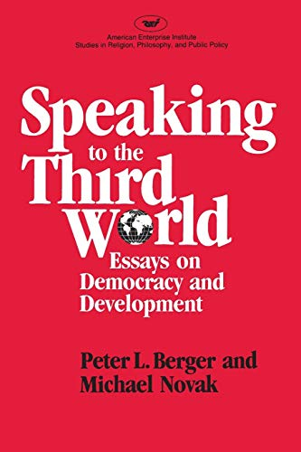 Speaking to the Third World:Essays on Democracy and Development (Aei Studies 425) (0844735817) by Berger, Peter L.; Novak, Michael