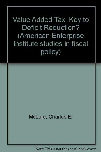 9780844736136: Value Added Tax: Key to Deficit Reduction? (American Enterprise Institute studies in fiscal policy)
