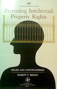 Protecting Intellectual Property Rights: Issues and Controversies (Aei Studies, 453): Benko, Robert...