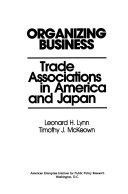 9780844736297: Organizing Business: Trade Associations in America and Japan (Aei Studies, 459)