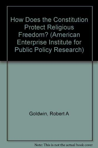 9780844736365: How Does the Constitution Protect Religious Freedom? (American Enterprise Institute for Public Policy Research) (AEI Studies)