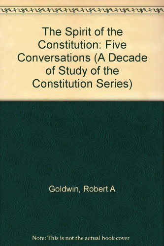 9780844737195: The Spirit of the Constitution: Five Conversations (A Decade of Study of the Constitution Series)