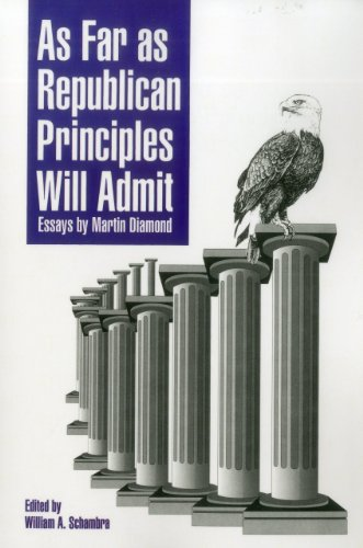 9780844737843: As Far As Republican Principles Will Admit: Essays by Martin Diamond (AEI Studies)