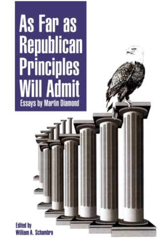 9780844737850: As Far As Republican Principles Will Admit: Essays by Martin Diamond (Aei Studies)