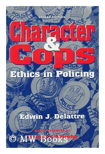 Character and Cops: Ethics in Policing: Delattre, Edwin J.