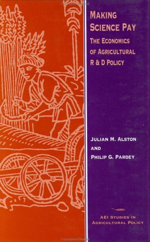 Making Science Pay: The Economics of Agricultural: Alston, Julian M.