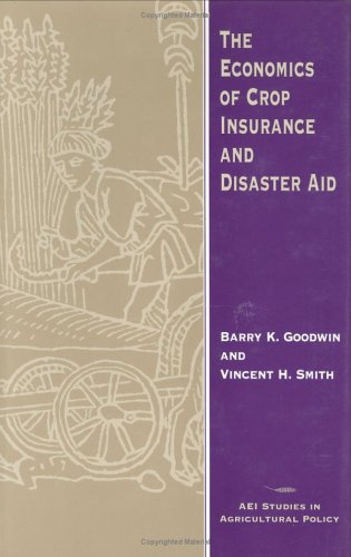 9780844739083: The Economics of Crop Insurance and Disaster Aid (Aei Studies in Agricultural Policy)