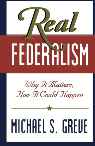 9780844741000: Real Federalism: Why It Matters, How It Could Happen