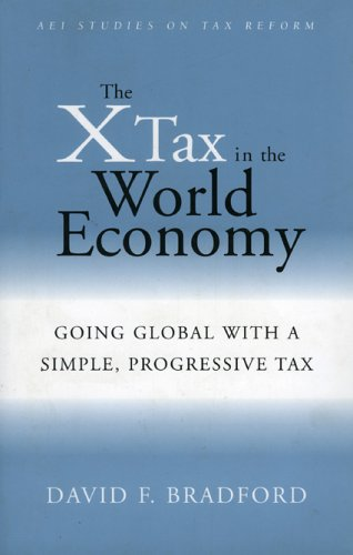 9780844741925: The X-Tax in the World Economy: Going Global with a Simple, Progressive Tax (AEI Studies on Tax Reform)