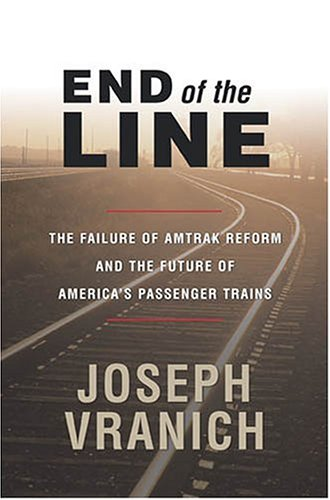 9780844742038: End of the Line: The Failure of Amtrak Reform and the Future of America's Passenger Trains