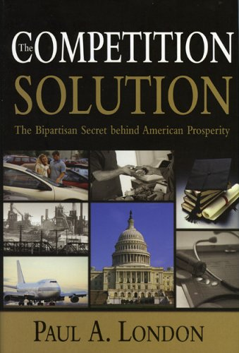 The Competition Solution: The Bipartisan Secret Behind: London, Paul A.