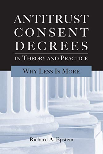 9780844742502: Antitrust Consent Decrees in Theory and Practice: Why Less Is More