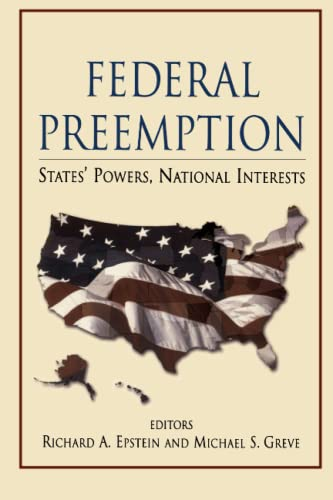 Federal Preemption: States' Powers, National Interests: Richard A. Epstein [Editor]; Michael S...