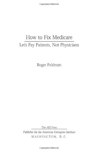 9780844742656: How to Fix Medicare: Let's Pay Patients, Not Physicians (Aie Studies on Medicare Reform)