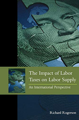 The Impact of Labor Taxes on Labor Supply: An International Perspective: Rogerson, Richard