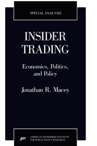 Insider Trading: Economics, Politics, and Policy (Special: Macey, Jonathan R.