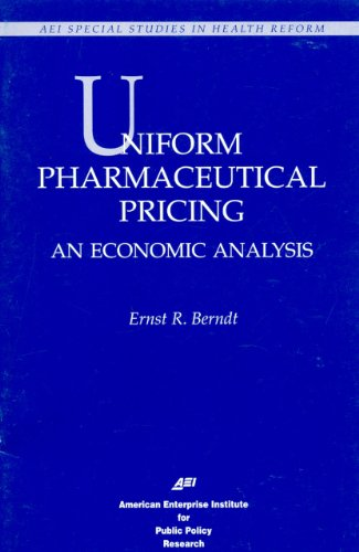 Uniform Pharmaceutical Pricing: AN ECONOMIC ANALYSIS (AEI: Berndt, Ernst R.