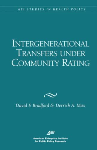 Intergenerational Transfers Under Community Rating (AEI Studies in Health Policy): David F. Bradford