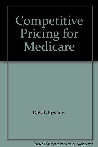 Competitive Pricing for Medicare: Dowd, Bryan E., Feldmam. Roger, Christianson, Jon